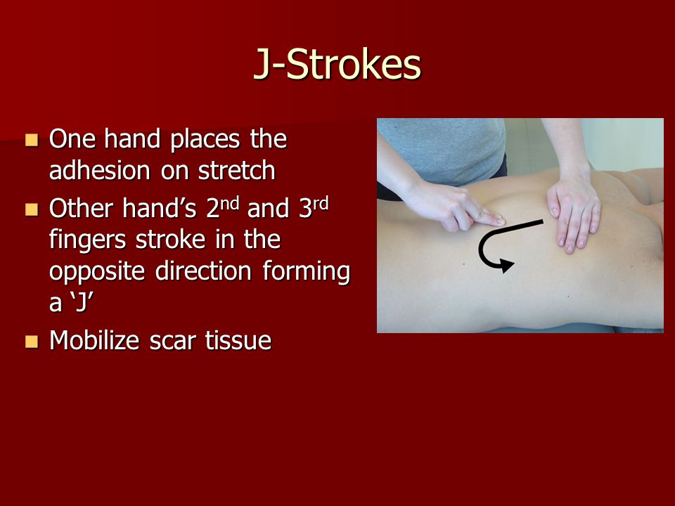 J-Strokes One hand places the adhesion on stretch