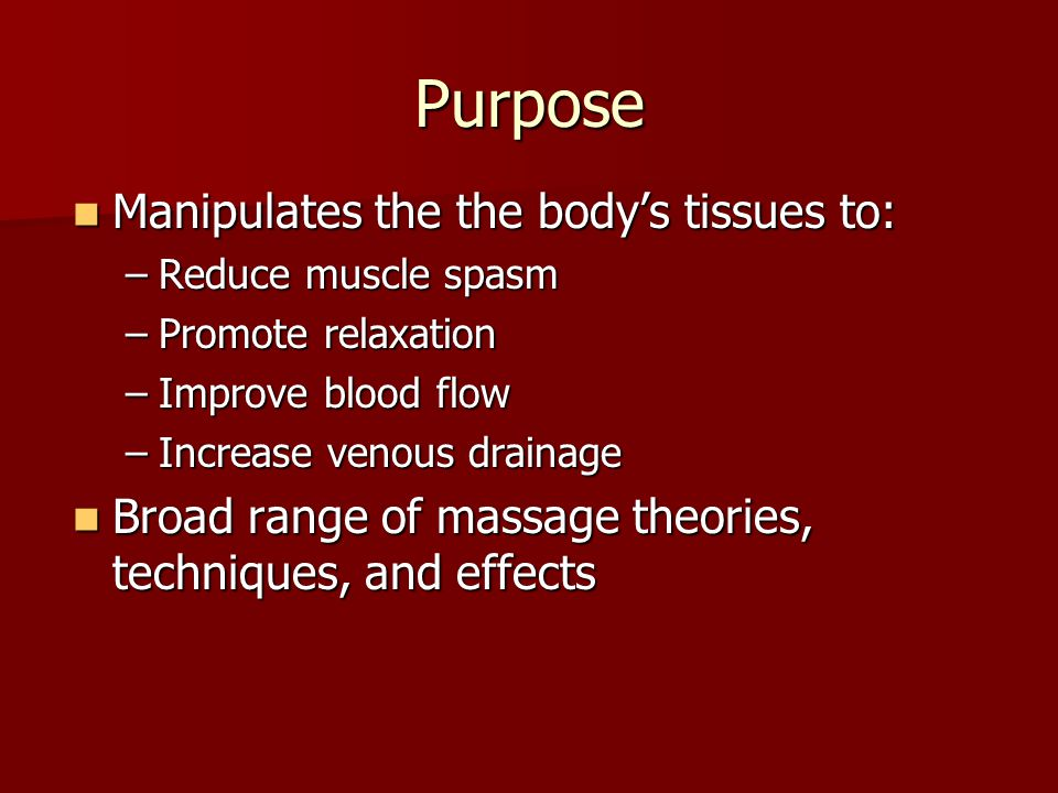 Purpose Manipulates the the body's tissues to: