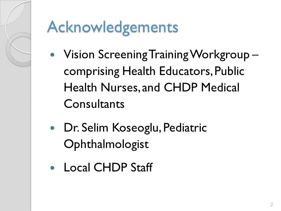 Acknowledgements Vision Screening Training Workgroup – comprising Health Educators, Public Health Nurses, and CHDP Medical Consultants.
