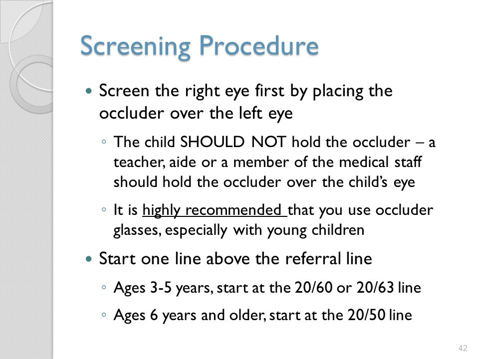 Screening Procedure Screen the right eye first by placing the occluder over the left eye.