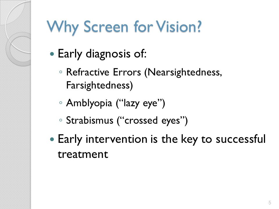 Why Screen for Vision Early diagnosis of: