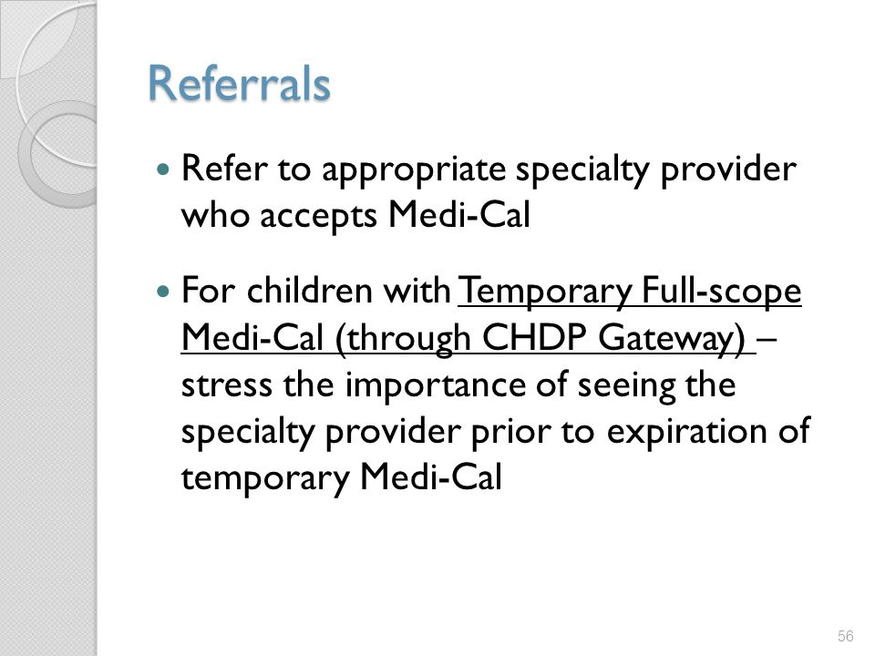 Referrals Refer to appropriate specialty provider who accepts Medi-Cal