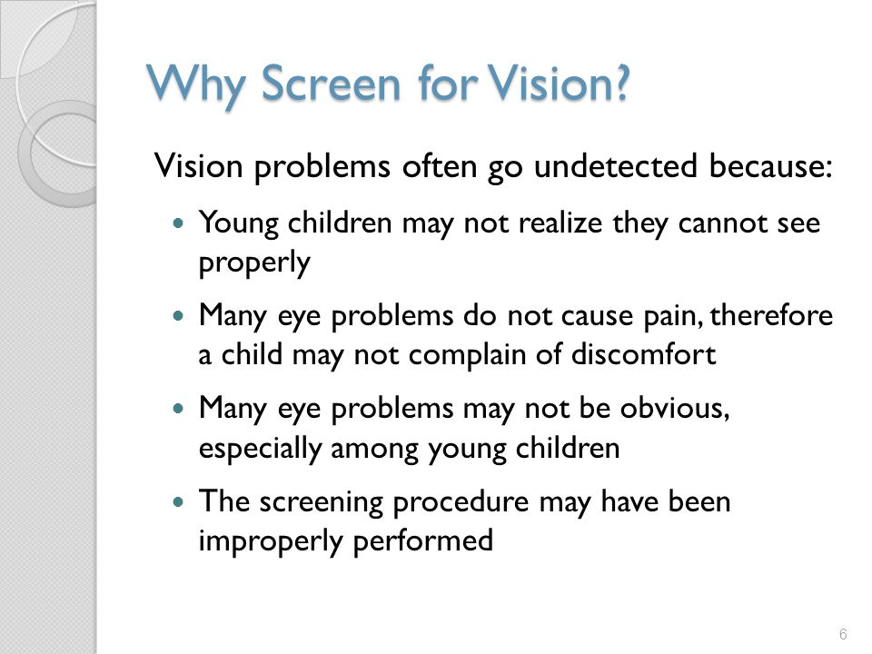 Why Screen for Vision Vision problems often go undetected because: