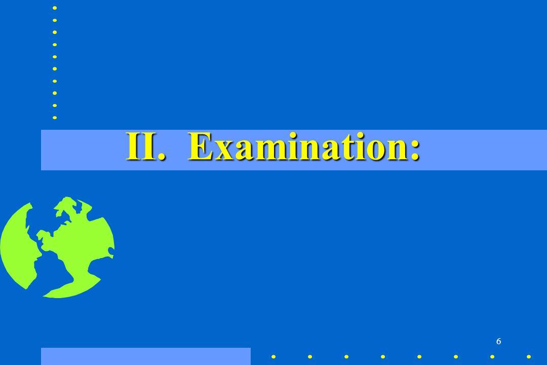 II. Examination: