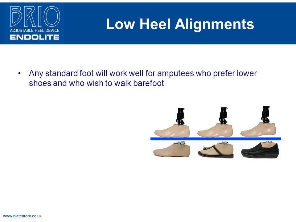 Low Heel Alignments Any standard foot will work well for amputees who prefer lower shoes and who wish to walk barefoot.