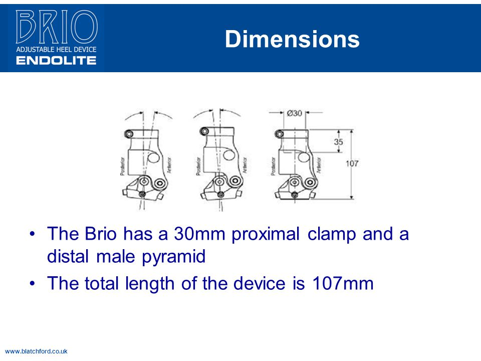 Dimensions The Brio has a 30mm proximal clamp and a distal male pyramid. The total length of the device is 107mm.