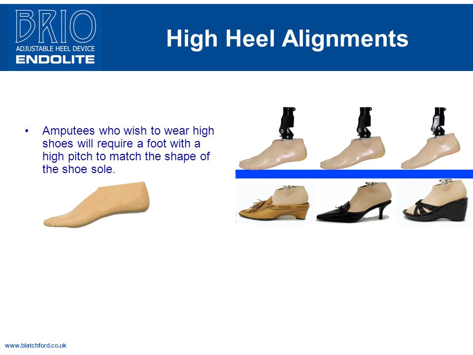 High Heel Alignments Amputees who wish to wear high shoes will require a foot with a high pitch to match the shape of the shoe sole.