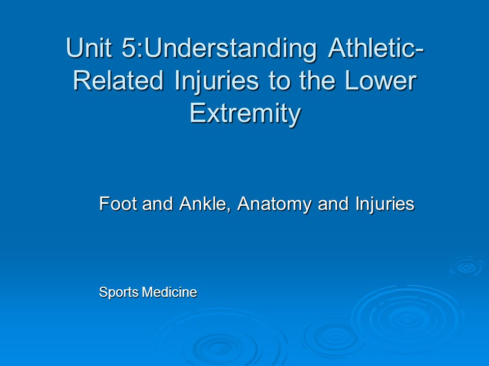 Unit 5:Understanding Athletic-Related Injuries to the Lower Extremity