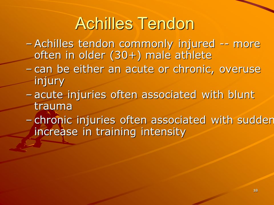 Achilles Tendon Achilles tendon commonly injured -- more often in older (30+) male athlete. can be either an acute or chronic, overuse injury.