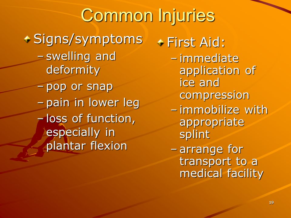 Common Injuries Signs/symptoms First Aid: swelling and deformity