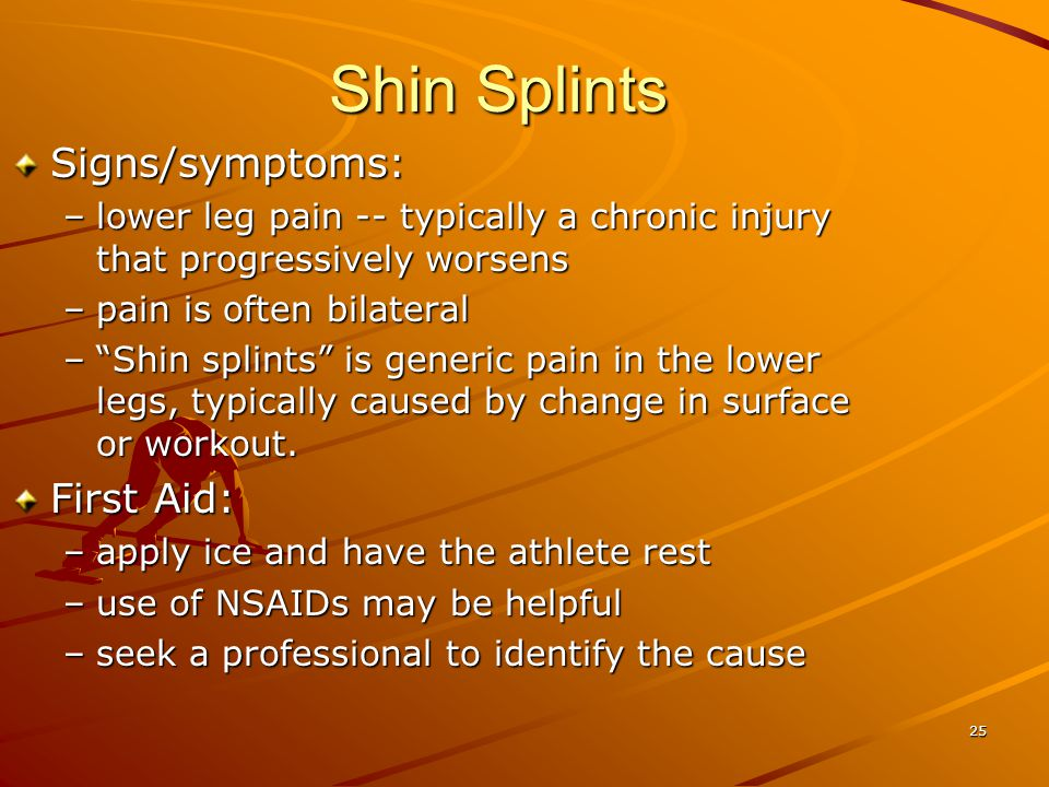 Shin Splints Signs/symptoms: First Aid: