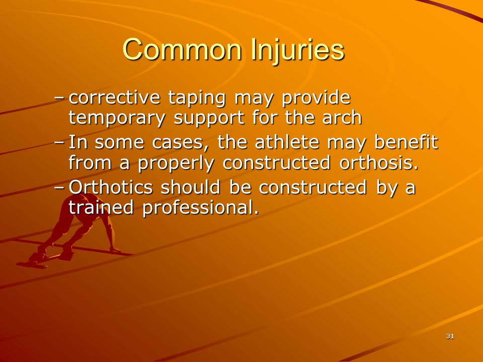 Common Injuries corrective taping may provide temporary support for the arch.