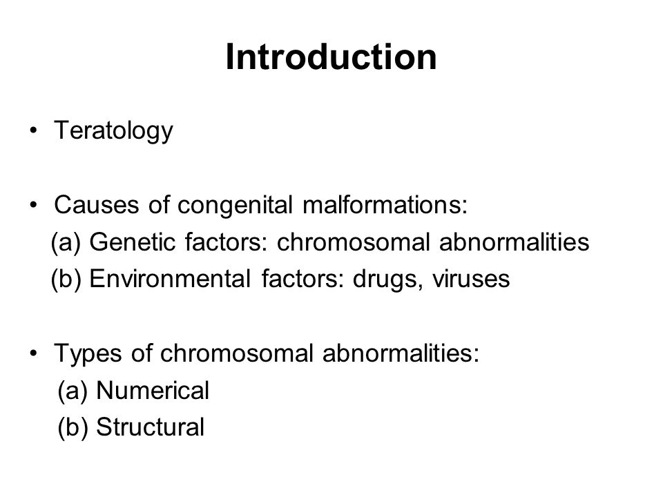 Introduction Teratology Causes of congenital malformations: