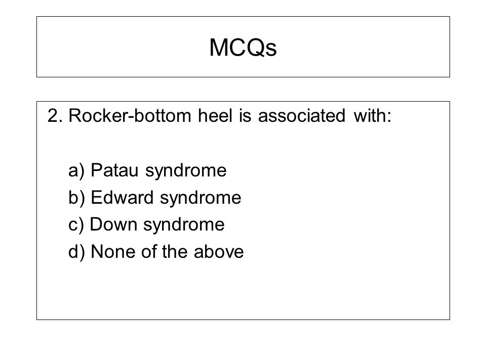 MCQs 2. Rocker-bottom heel is associated with: a) Patau syndrome