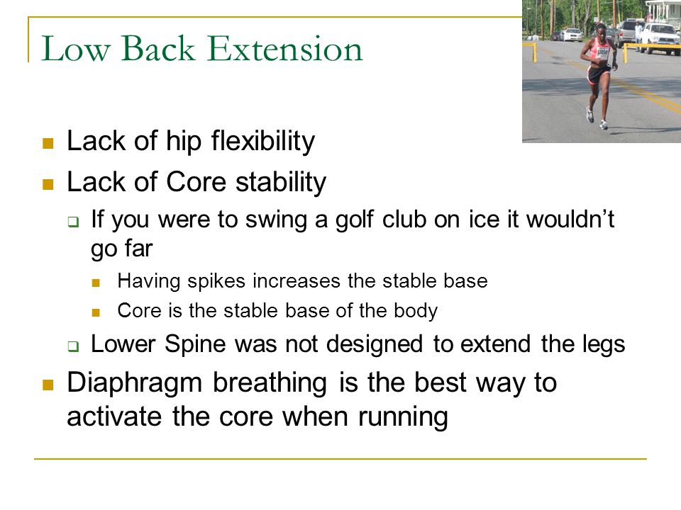 Low Back Extension Lack of hip flexibility Lack of Core stability