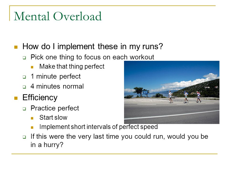 Mental Overload How do I implement these in my runs Efficiency