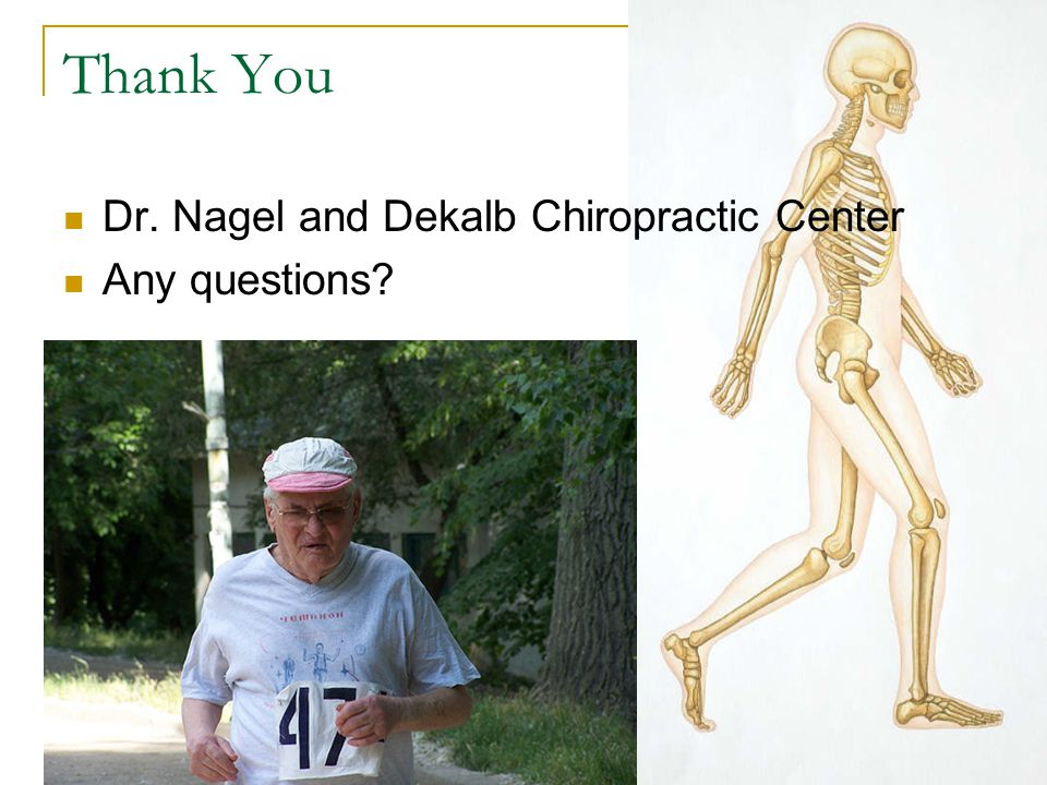 Thank You Dr. Nagel and Dekalb Chiropractic Center Any questions
