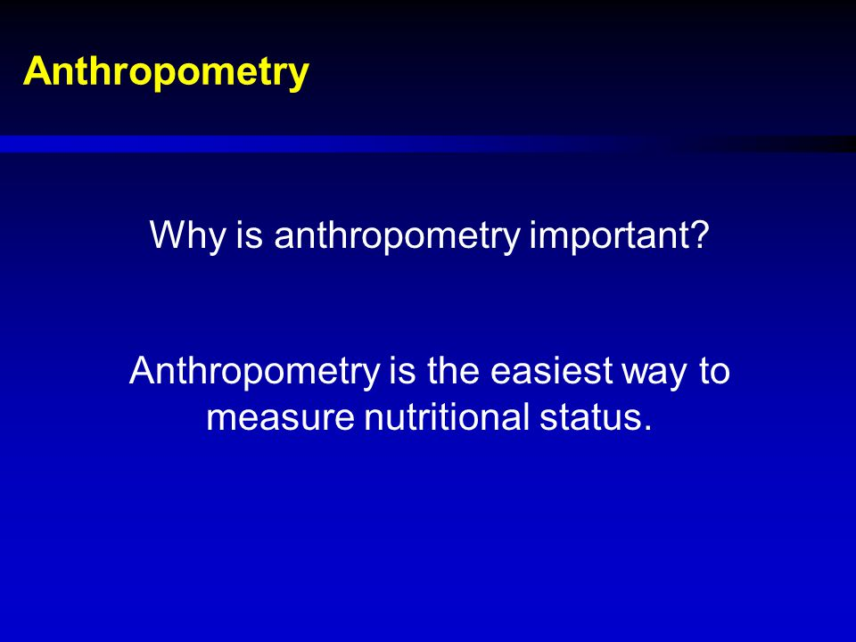 Anthropometry Why is anthropometry important