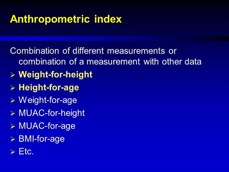 Anthropometric index Combination of different measurements or combination of a measurement with other data.