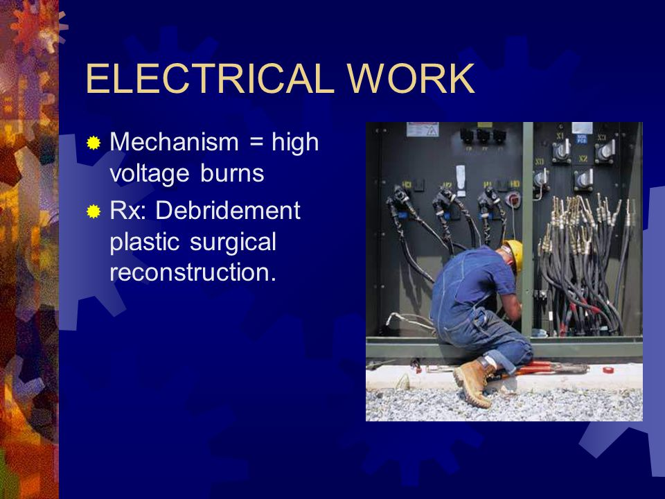 ELECTRICAL WORK Mechanism = high voltage burns