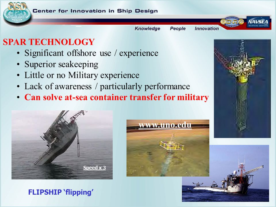 Significant offshore use / experience Superior seakeeping