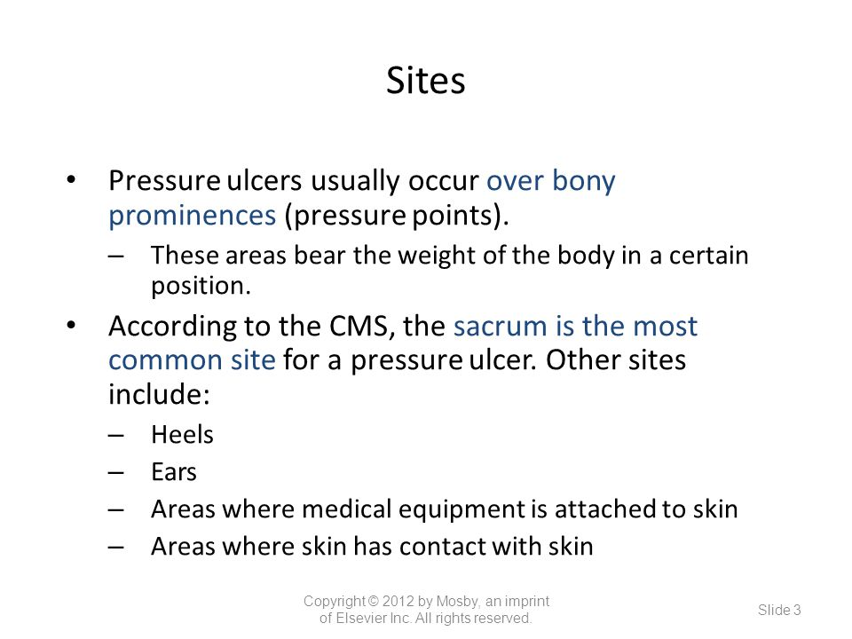 Sites Pressure ulcers usually occur over bony prominences (pressure points). These areas bear the weight of the body in a certain position.