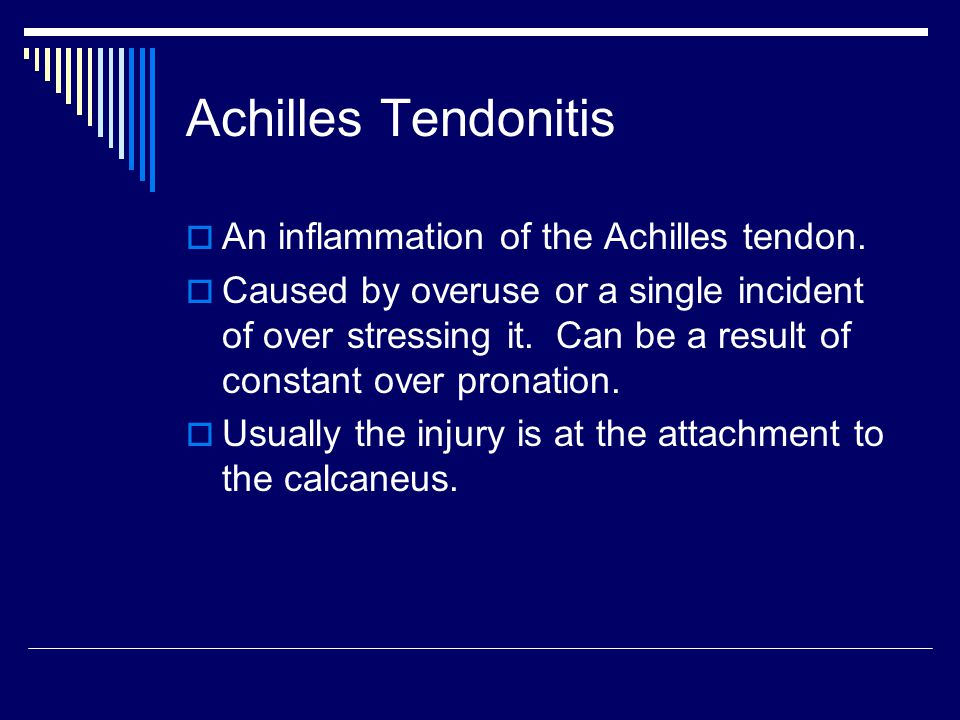 Achilles Tendonitis An inflammation of the Achilles tendon.