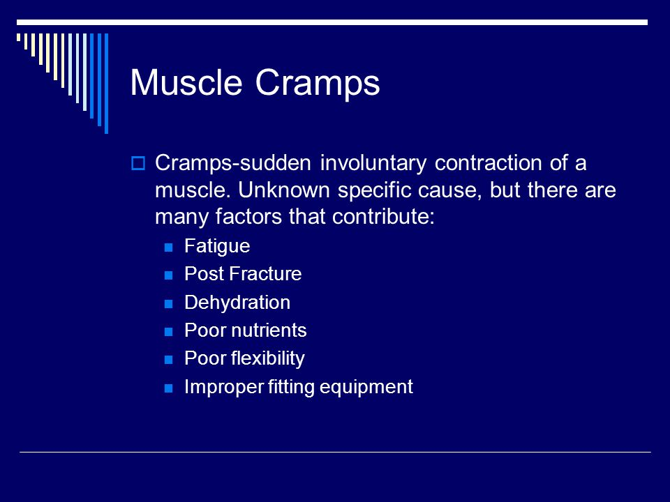 Muscle Cramps Cramps-sudden involuntary contraction of a muscle. Unknown specific cause, but there are many factors that contribute: