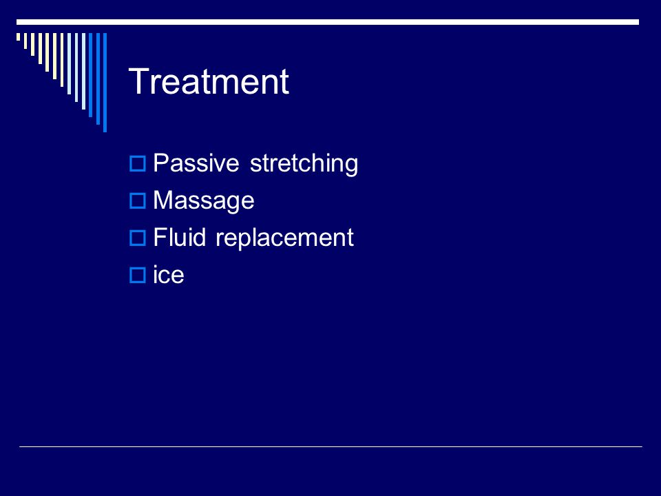 Treatment Passive stretching Massage Fluid replacement ice