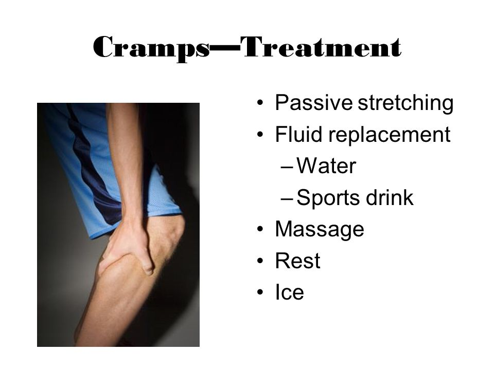 Cramps—Treatment Passive stretching Fluid replacement Water