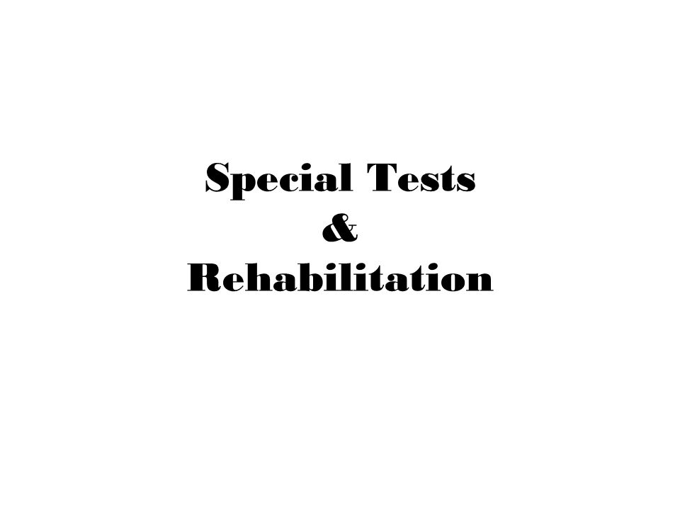 Special Tests & Rehabilitation