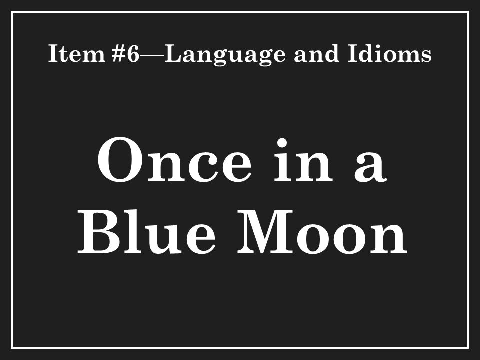 Item #6—Language and Idioms