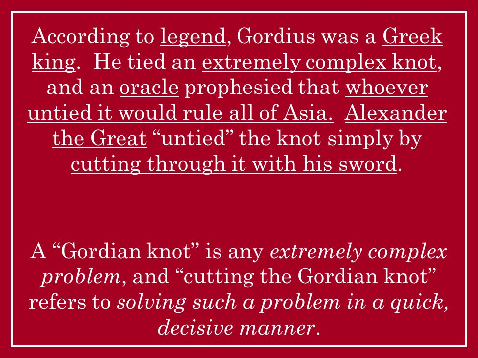 According to legend, Gordius was a Greek king