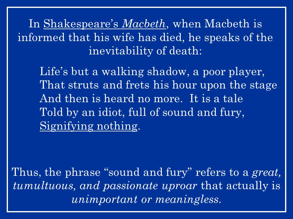 In Shakespeare's Macbeth, when Macbeth is informed that his wife has died, he speaks of the inevitability of death: