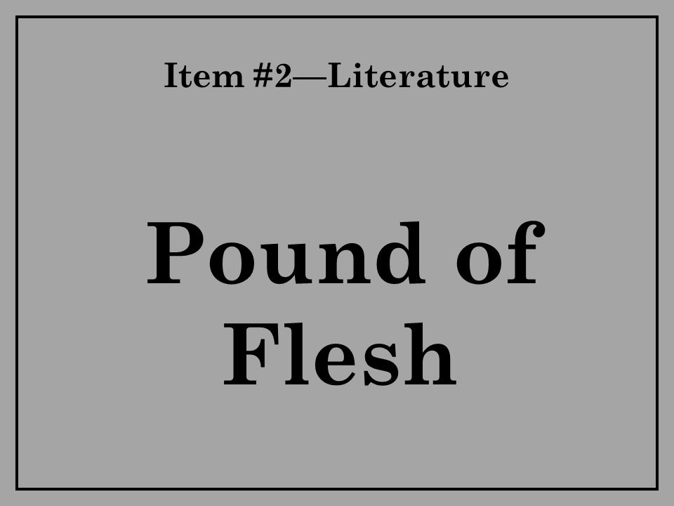 Item #2—Literature Pound of Flesh