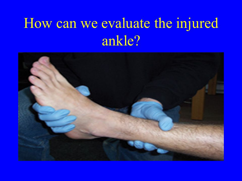 How can we evaluate the injured ankle