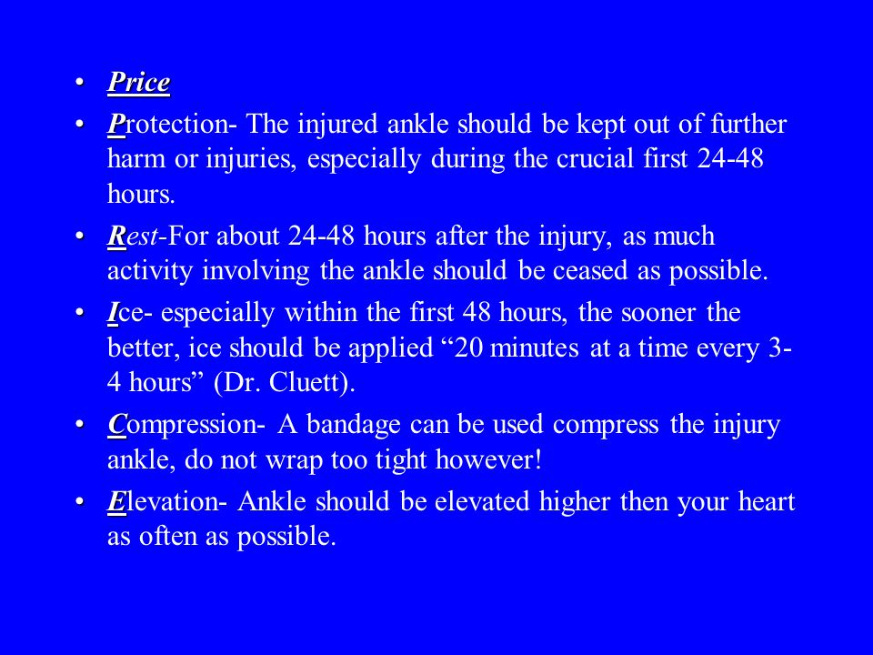 Price Protection- The injured ankle should be kept out of further harm or injuries, especially during the crucial first 24-48 hours.