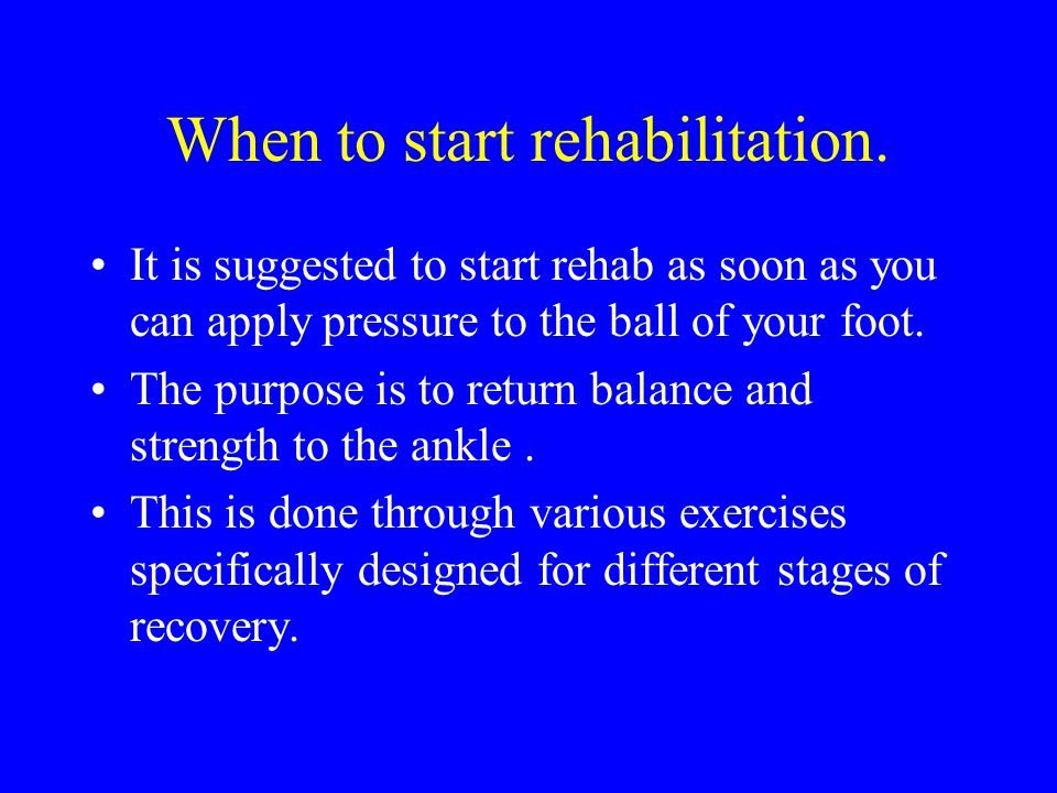 When to start rehabilitation.