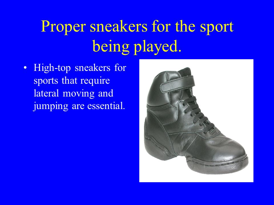 Proper sneakers for the sport being played.