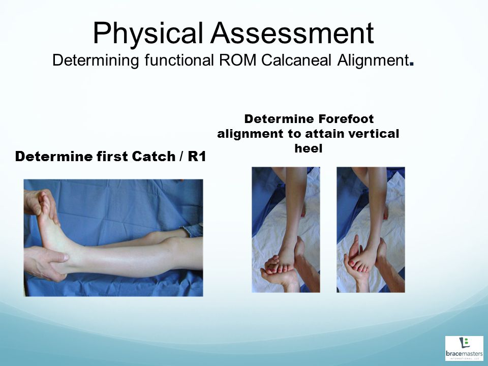 Physical Assessment Determining functional ROM Calcaneal Alignment.
