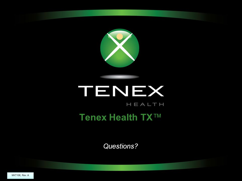 Tenex Health TX™ Questions