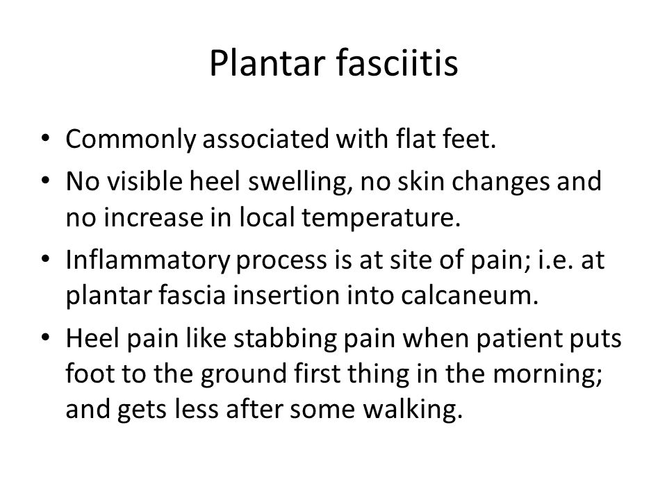 Plantar fasciitis Commonly associated with flat feet.