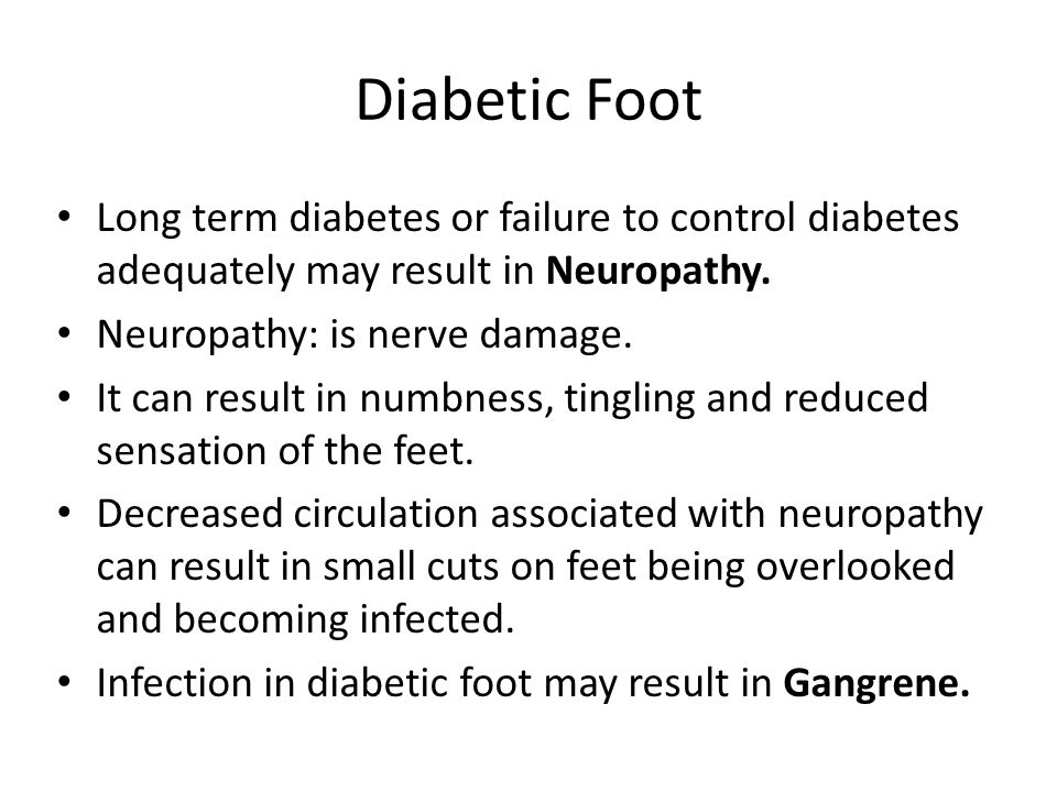 Diabetic Foot Long term diabetes or failure to control diabetes adequately may result in Neuropathy.