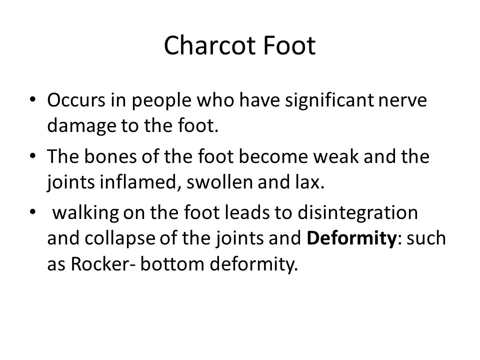 Charcot Foot Occurs in people who have significant nerve damage to the foot.