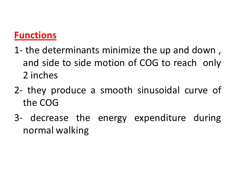 Functions 1- the determinants minimize the up and down , and side to side motion of COG to reach only 2 inches.