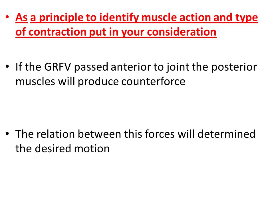 As a principle to identify muscle action and type of contraction put in your consideration