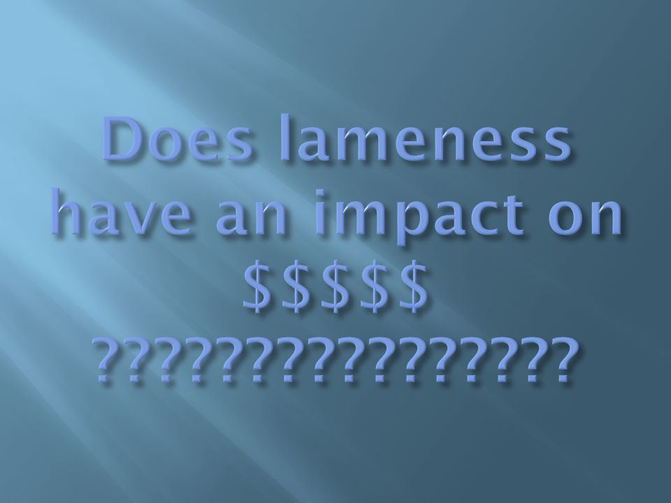 Does lameness have an impact on $$$$$