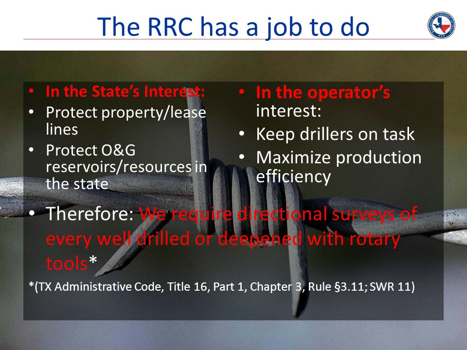 The RRC has a job to do In the State's Interest: Protect property/lease lines. Protect O&G reservoirs/resources in the state.