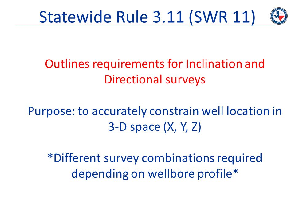 Statewide Rule 3.11 (SWR 11) Outlines requirements for Inclination and Directional surveys.