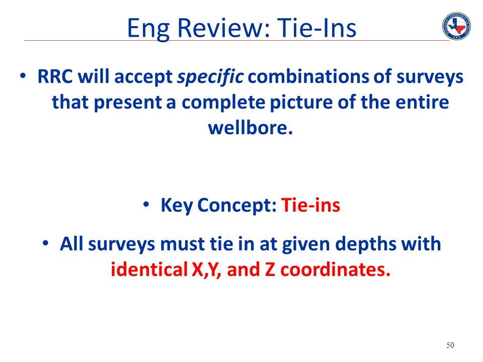 Eng Review: Tie-Ins RRC will accept specific combinations of surveys that present a complete picture of the entire wellbore.